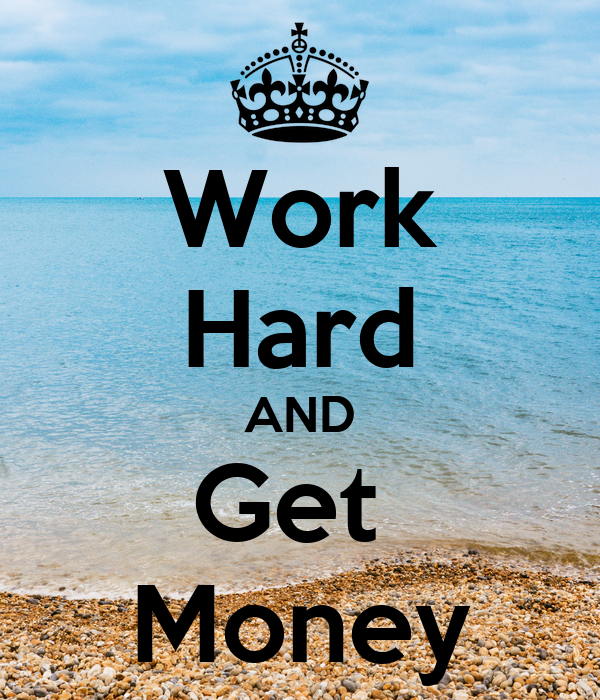 Work Hard AND Get  Money
