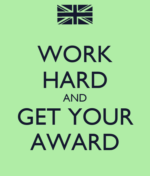 WORK HARD AND GET YOUR AWARD