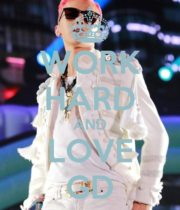 WORK HARD AND LOVE GD