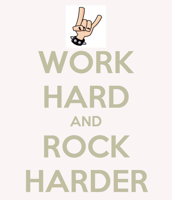 WORK HARD AND ROCK HARDER