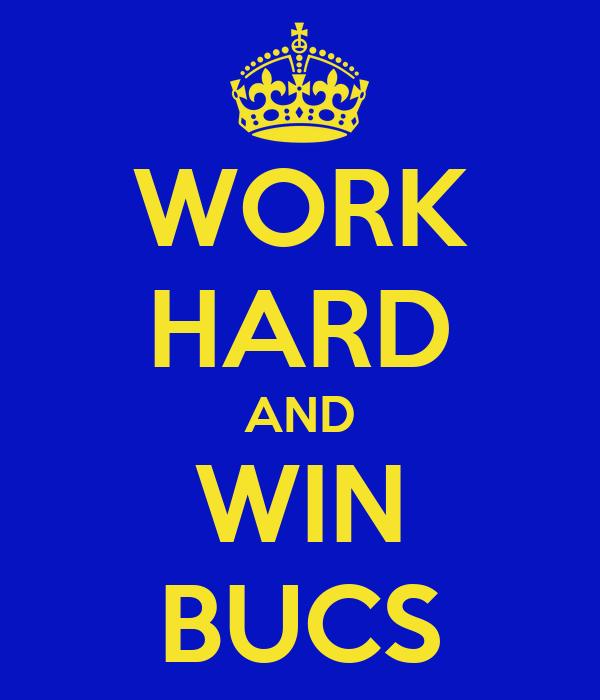 WORK HARD AND WIN BUCS