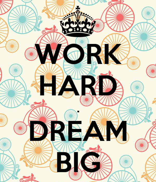 WORK HARD . DREAM BIG