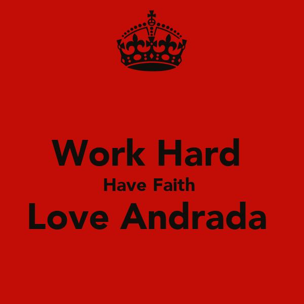Work Hard  Have Faith  Love Andrada