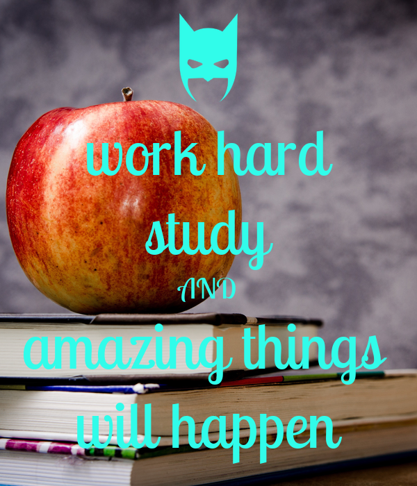 work hard study AND amazing things  will happen