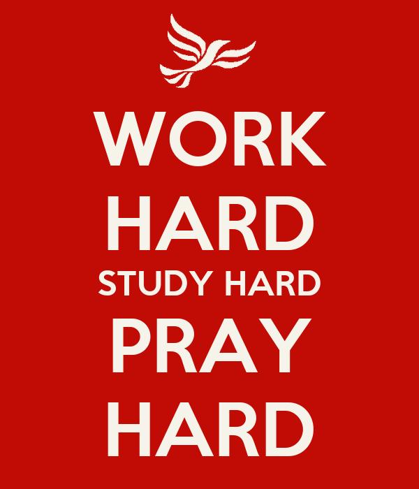 WORK HARD STUDY HARD PRAY HARD