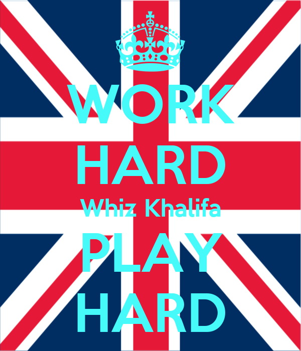 WORK HARD Whiz Khalifa PLAY HARD