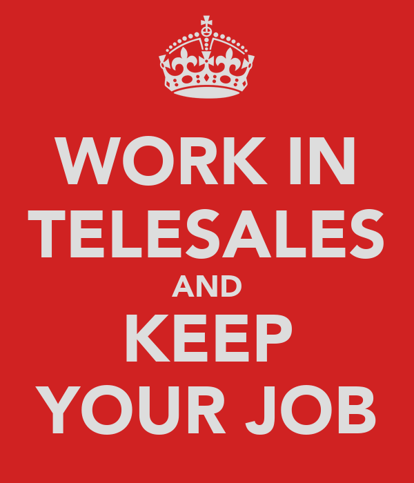 WORK IN TELESALES AND KEEP YOUR JOB