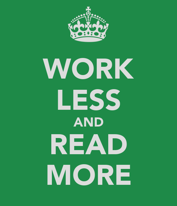 WORK LESS AND READ MORE