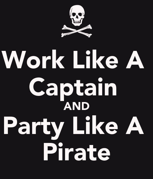 Work Like A  Captain  AND Party Like A  Pirate