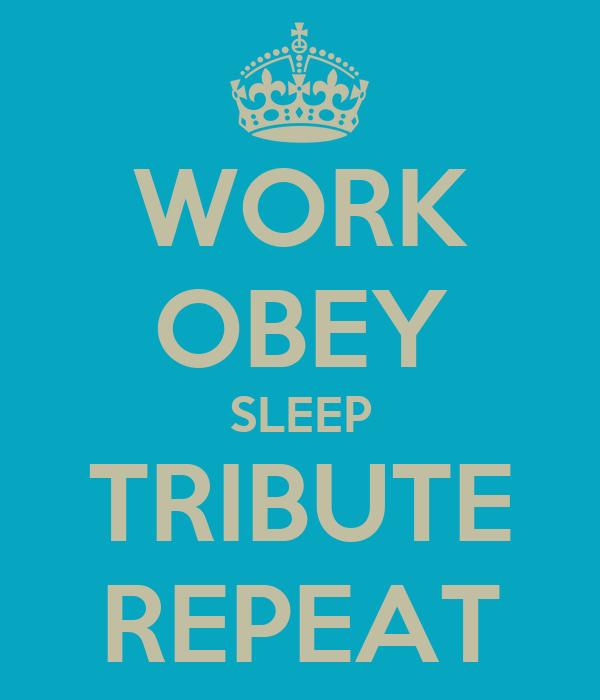 WORK OBEY SLEEP TRIBUTE REPEAT