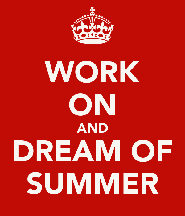 WORK ON AND DREAM OF SUMMER