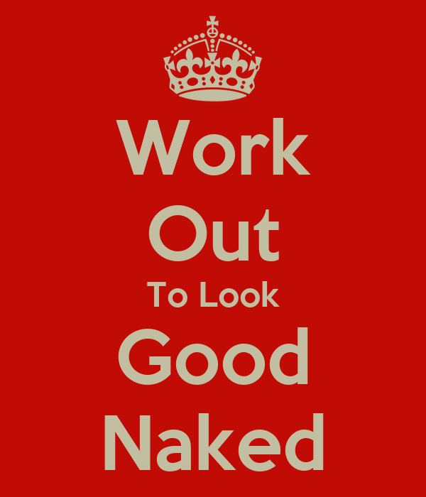 Work Out To Look Good Naked