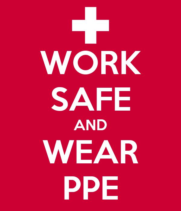 WORK SAFE AND WEAR PPE