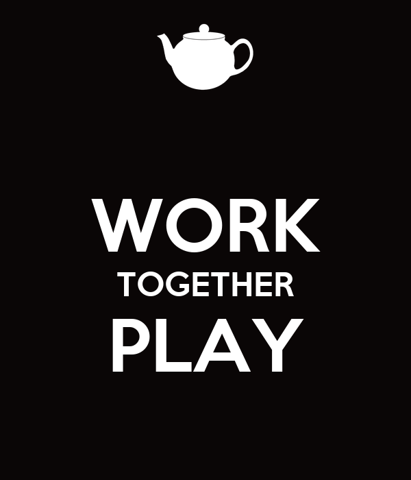 WORK TOGETHER PLAY
