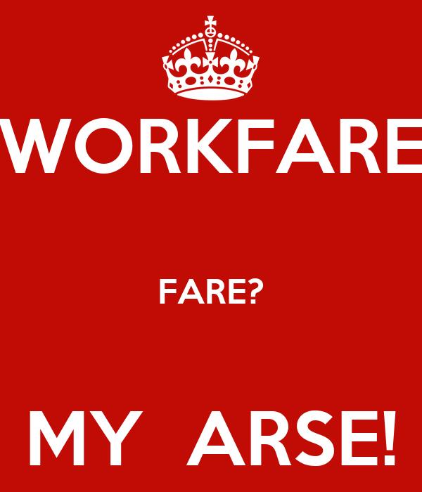 WORKFARE  FARE?  MY  ARSE!
