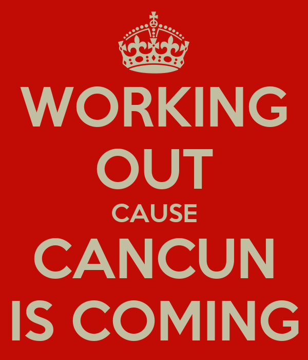 WORKING OUT CAUSE CANCUN IS COMING