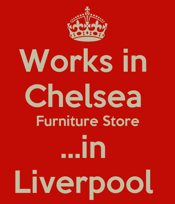 Works in  Chelsea  Furniture Store ...in  Liverpool