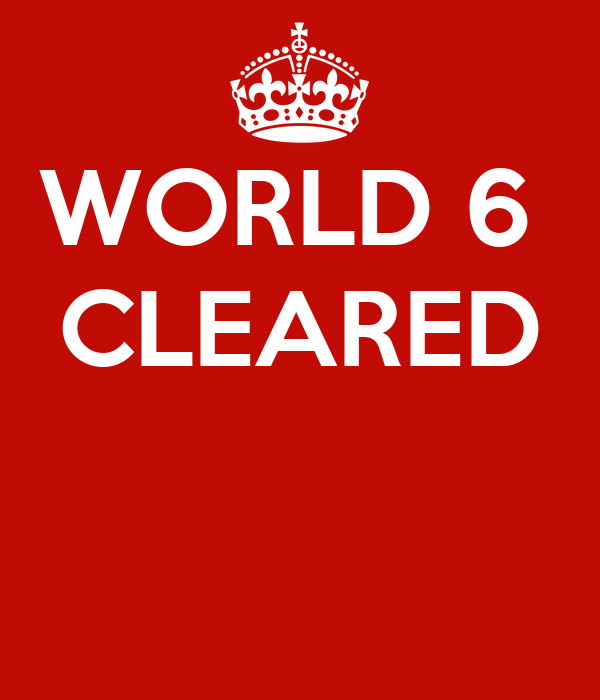 WORLD 6  CLEARED