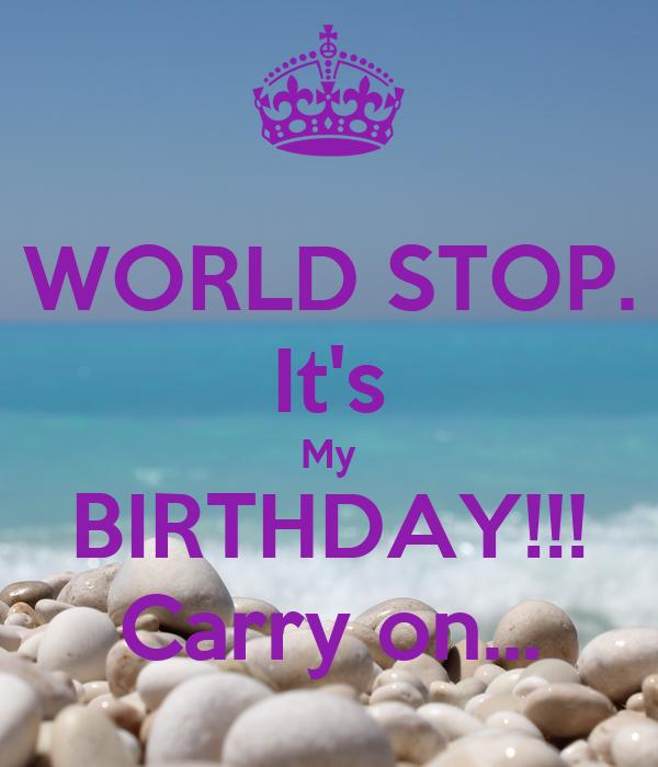 WORLD STOP. It's My BIRTHDAY!!! Carry on...