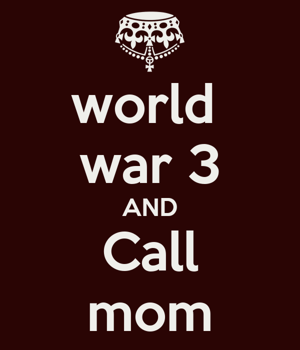 world  war 3 AND Call mom