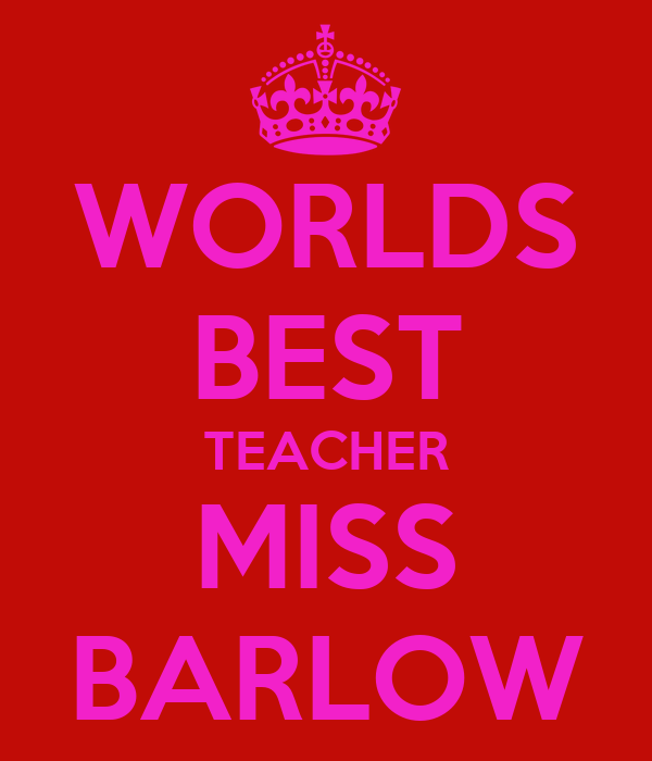 WORLDS BEST TEACHER MISS BARLOW