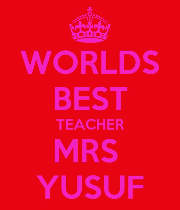 WORLDS BEST TEACHER MRS  YUSUF