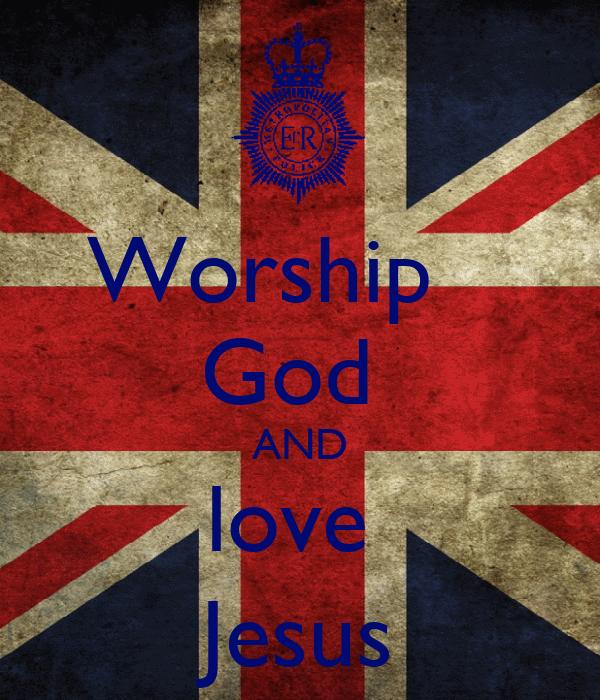 Worship     God   AND love  Jesus