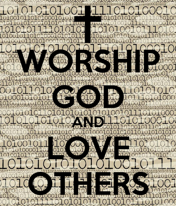 WORSHIP GOD AND LOVE OTHERS