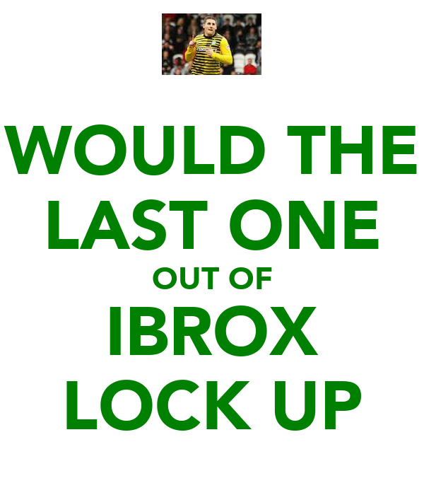 WOULD THE LAST ONE OUT OF IBROX LOCK UP