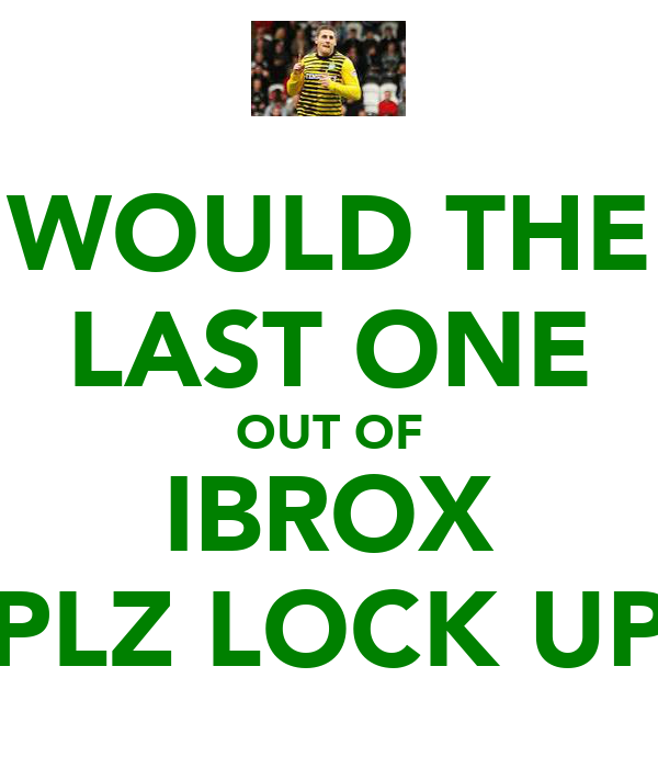 WOULD THE LAST ONE OUT OF IBROX PLZ LOCK UP