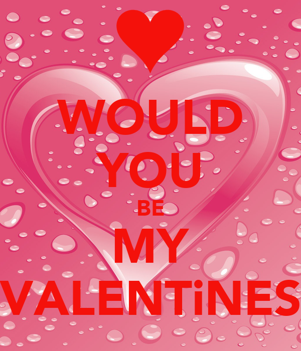 WOULD YOU BE MY VALENTiNES
