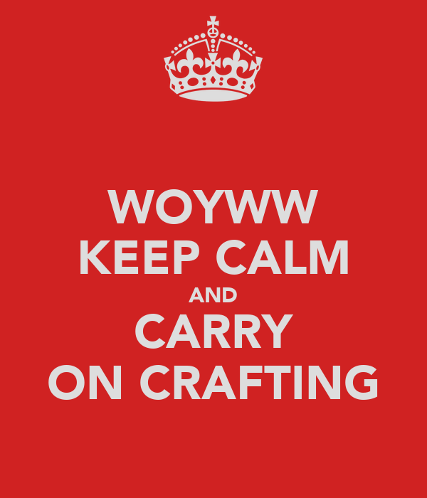 WOYWW KEEP CALM AND CARRY ON CRAFTING