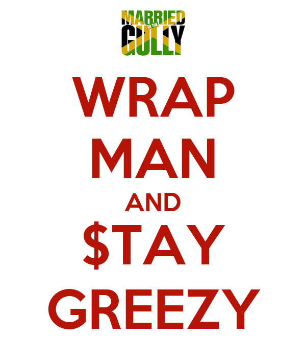 WRAP MAN AND $TAY GREEZY