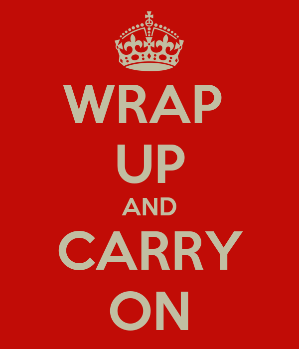 WRAP  UP AND CARRY ON