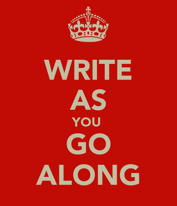 WRITE AS YOU  GO ALONG