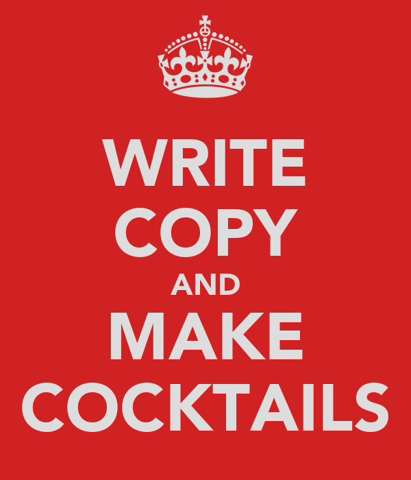 WRITE COPY AND MAKE COCKTAILS