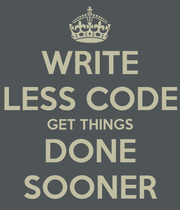 WRITE LESS CODE GET THINGS DONE SOONER