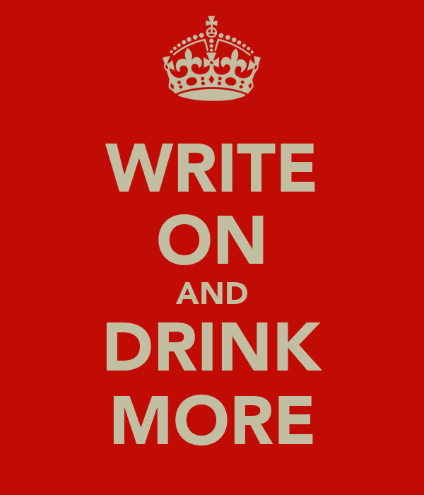 WRITE ON AND DRINK MORE