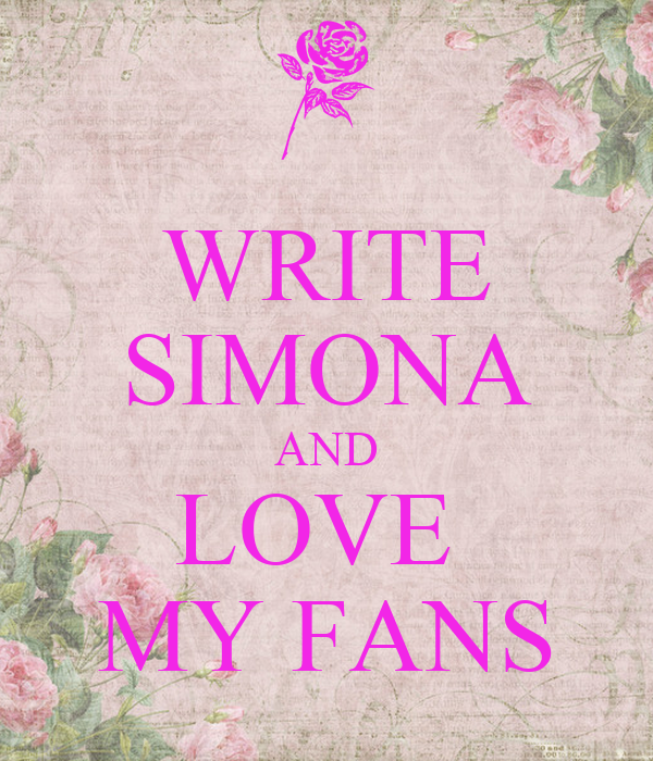 WRITE SIMONA AND LOVE  MY FANS