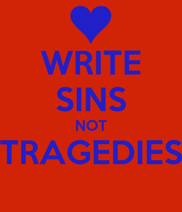 WRITE SINS NOT TRAGEDIES