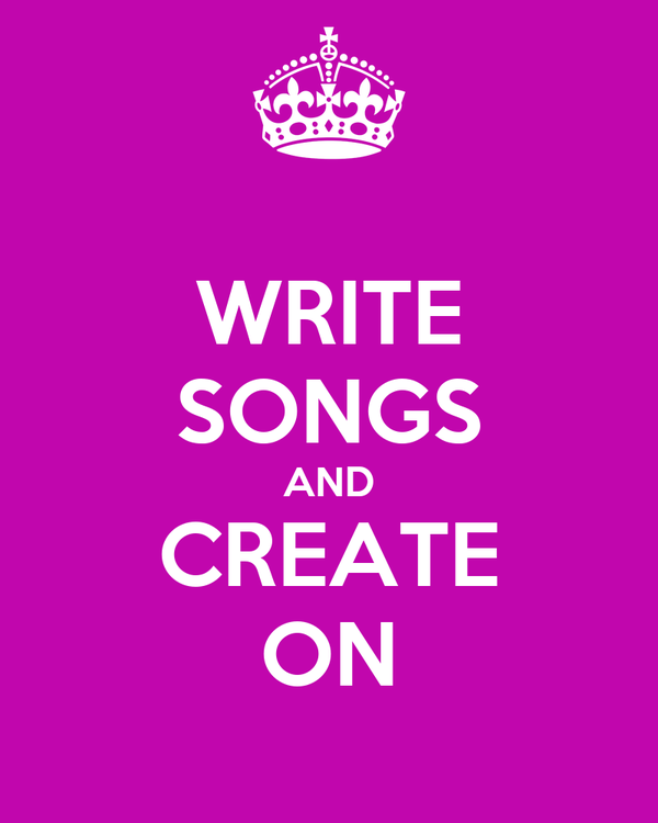 WRITE SONGS AND CREATE ON