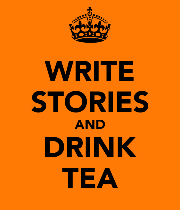 WRITE STORIES AND DRINK TEA