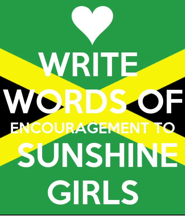 WRITE  WORDS OF ENCOURAGEMENT TO  SUNSHINE GIRLS