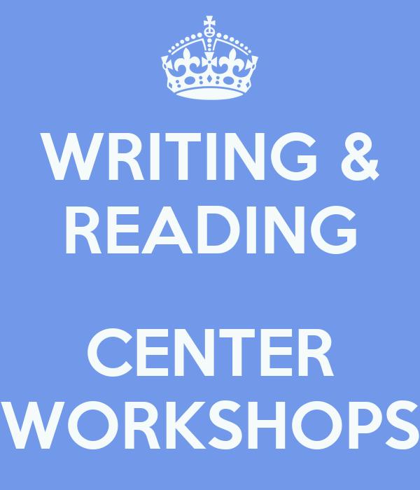 WRITING & READING  CENTER WORKSHOPS
