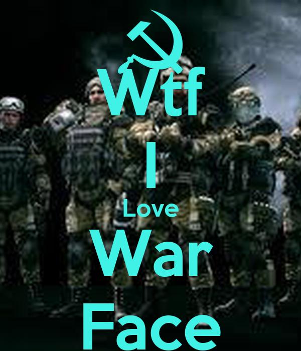 Wtf I Love War Face