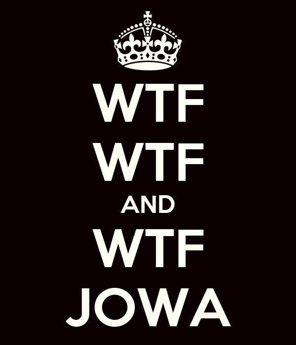 WTF WTF AND WTF JOWA