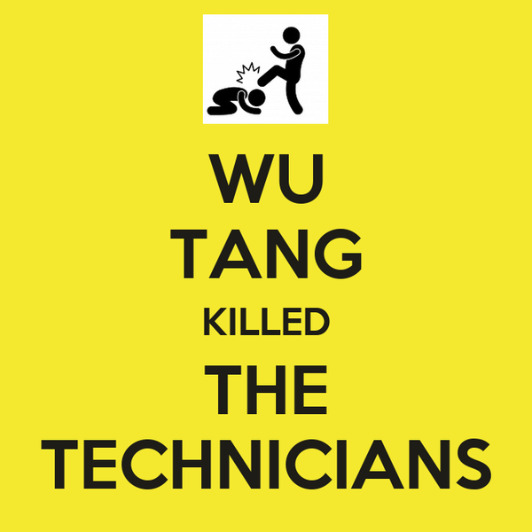 WU TANG KILLED THE TECHNICIANS