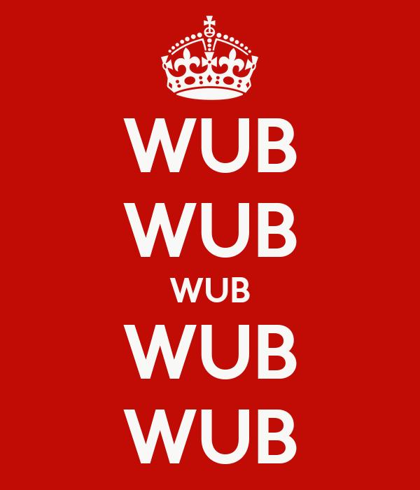 WUB WUB WUB WUB WUB