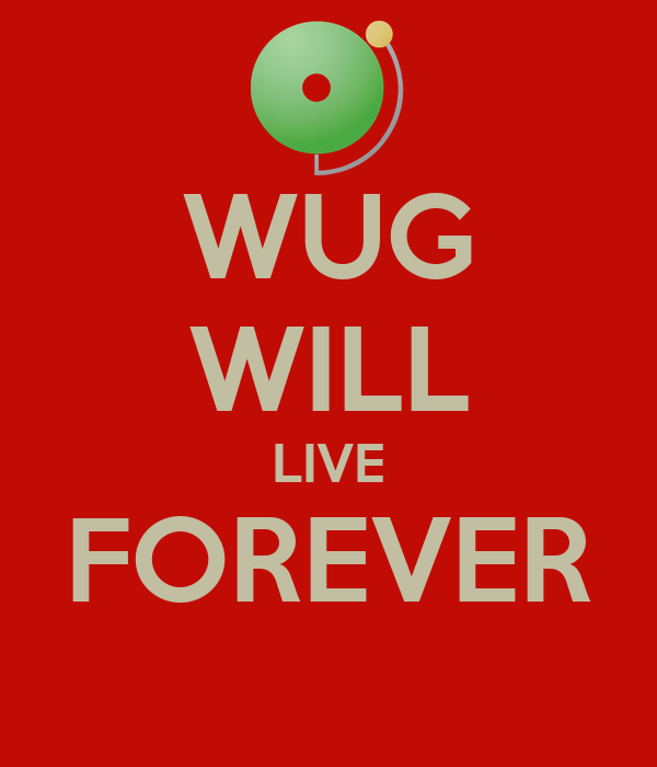 WUG WILL LIVE FOREVER