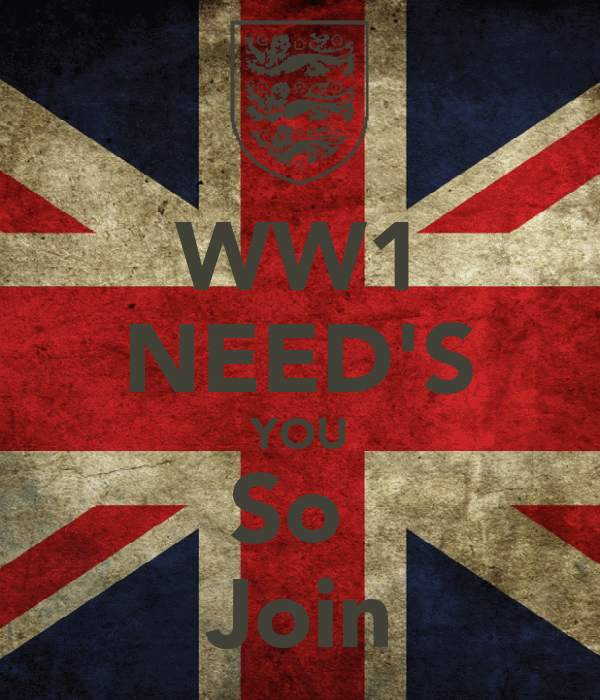 WW1 NEED'S YOU So  Join